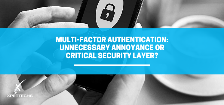 Multi-Factor Authentication: Unnecessary Annoyance or Critical Security Layer?