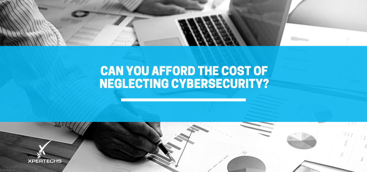 Can You Afford the Cost of Neglecting Cybersecurity?