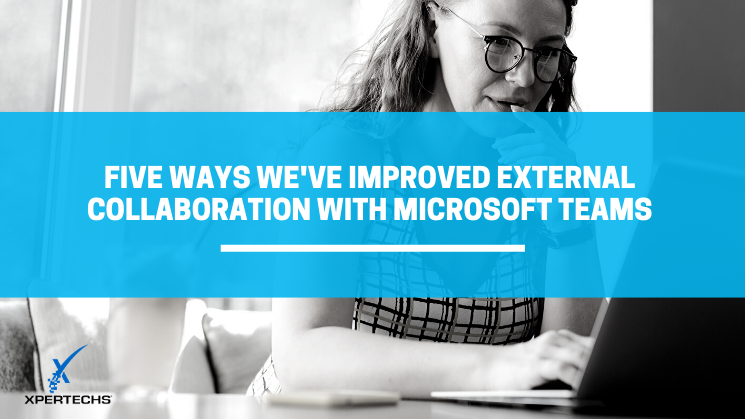 Five Ways We've Improved External Collaboration with Microsoft Teams