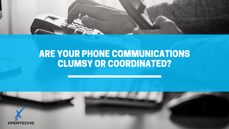 Are Your Phone Communications Clumsy or Coordinated?