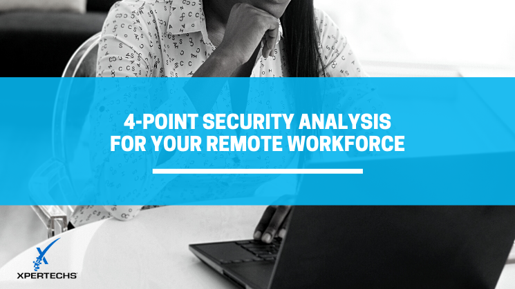 4-Point Security Analysis for Your Remote Workforce