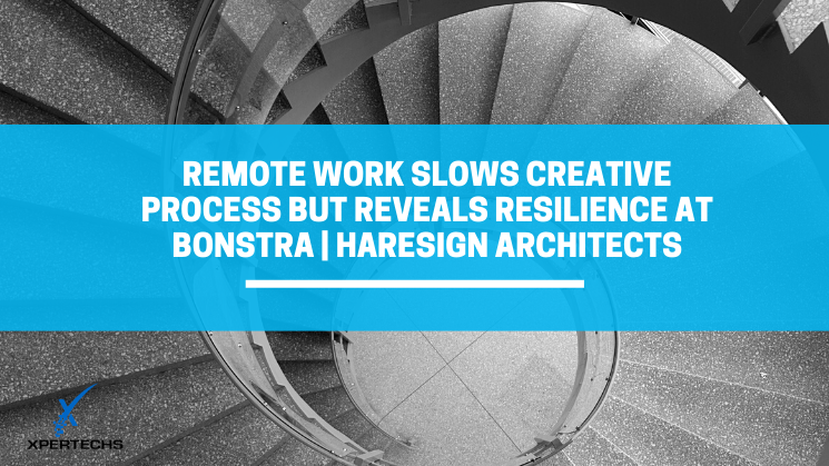 Remote Work Slows Creative Process But Reveals Resilience at Bonstra | Haresign ARCHITECTS