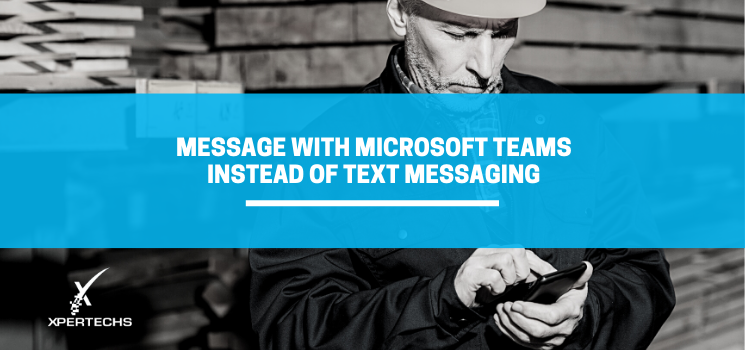 Microsoft 365 Use Case: Message with Teams Instead of Text Messaging