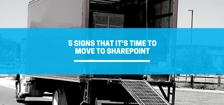 5 Signs That It's Time to Move to SharePoint