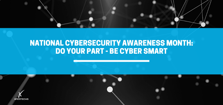 National Cybersecurity Awareness Month: Do Your Part – Be Cyber Smart
