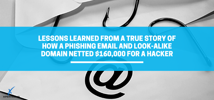 Lessons Learned from a True Story of How a Phishing Email and Look-Alike Domain Netted $160,000 for a Hacker