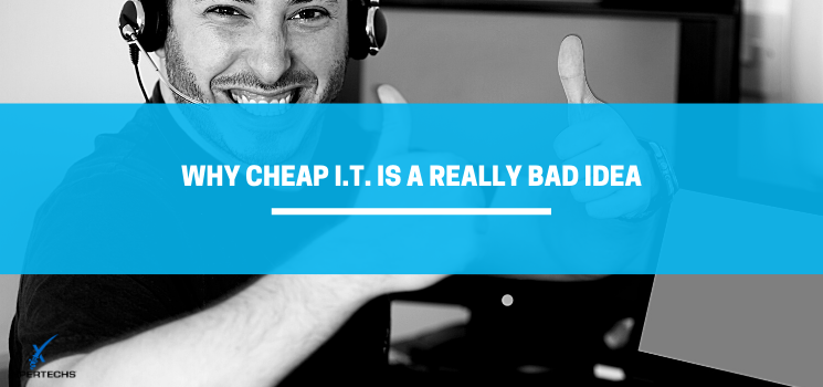 Why Cheap I.T. is a Really Bad Idea