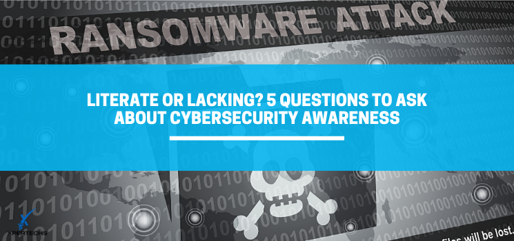 Literate or Lacking? 5 Questions to Ask About Cybersecurity Awareness