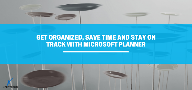 M365 Use Case: Get Organized, Save Time and Stay on Track with Microsoft Planner