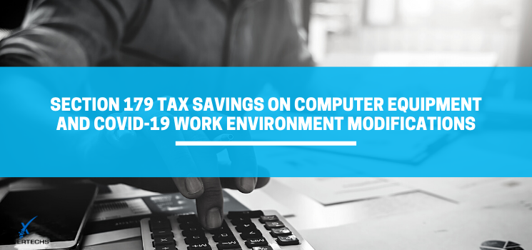 Section 179 Tax Savings on Computer Equipment and COVID-19 Work Environment Modifications