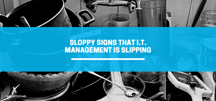 Sloppy Signs That IT Management is Slipping