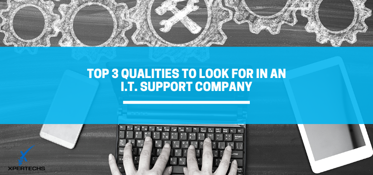 Top 3 Qualities To Look For In An IT Support Company