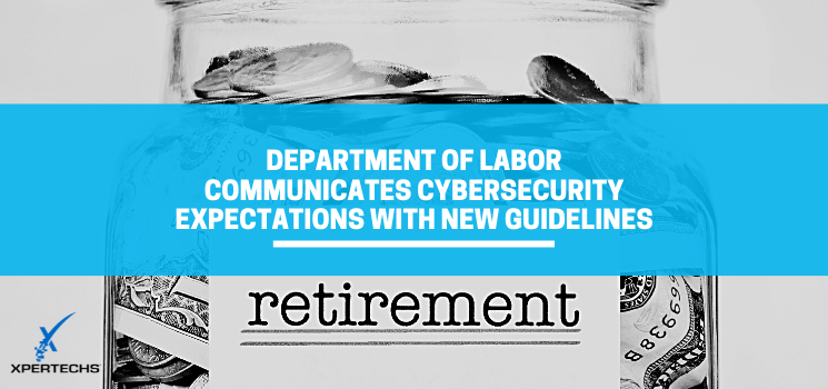 Department of Labor Communicates Cybersecurity Expectations with New Guidelines