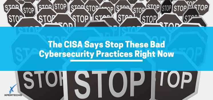 The CISA Says Stop These Bad Cybersecurity Practices Right Now