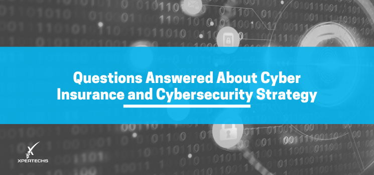 Questions Answered About Cyber Insurance and Cybersecurity Strategy