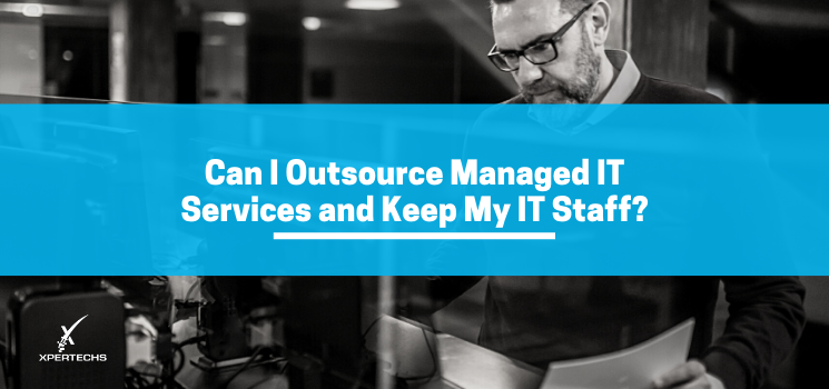 Can I Outsource Managed IT Services and Keep My IT Staff?