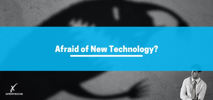 Afraid of New Technology?