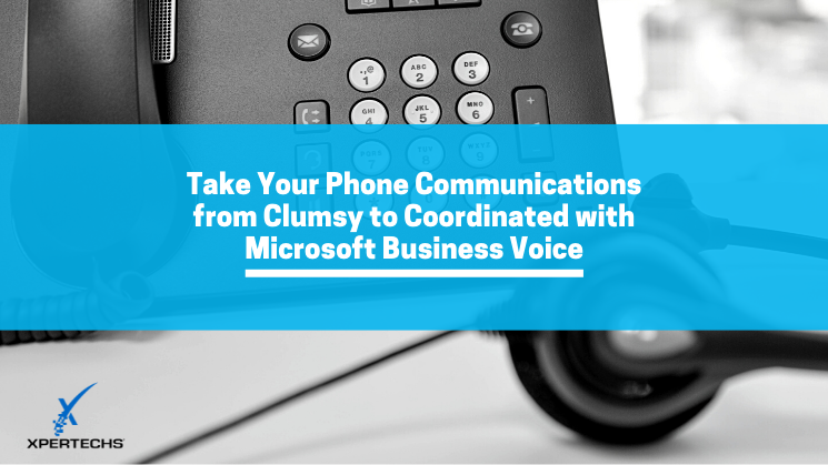 Take Your Phone Communications from Clumsy to Coordinated with Microsoft Business Voice