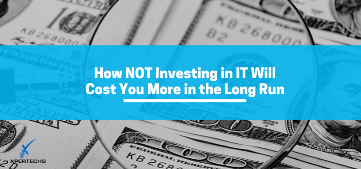 How NOT Investing in IT Will Cost You More in the Long Run