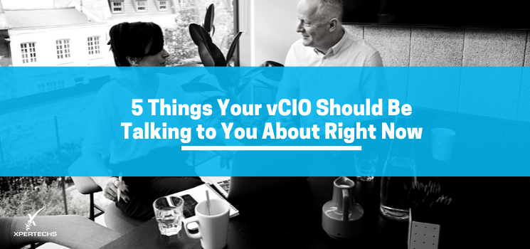 5 Things Your vCIO Should Be Talking to You About Right Now