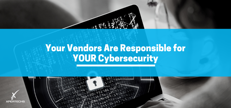 Your Vendors Are Responsible for YOUR Cybersecurity