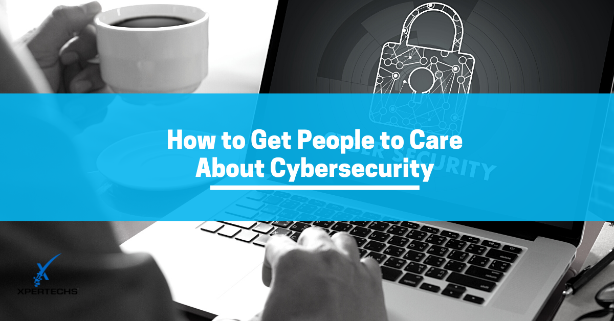 How to Get People to Care About Cybersecurity
